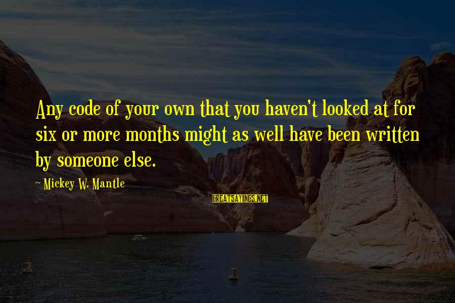 Mickey Mantle's Sayings By Mickey W. Mantle: Any code of your own that you haven't looked at for six or more months