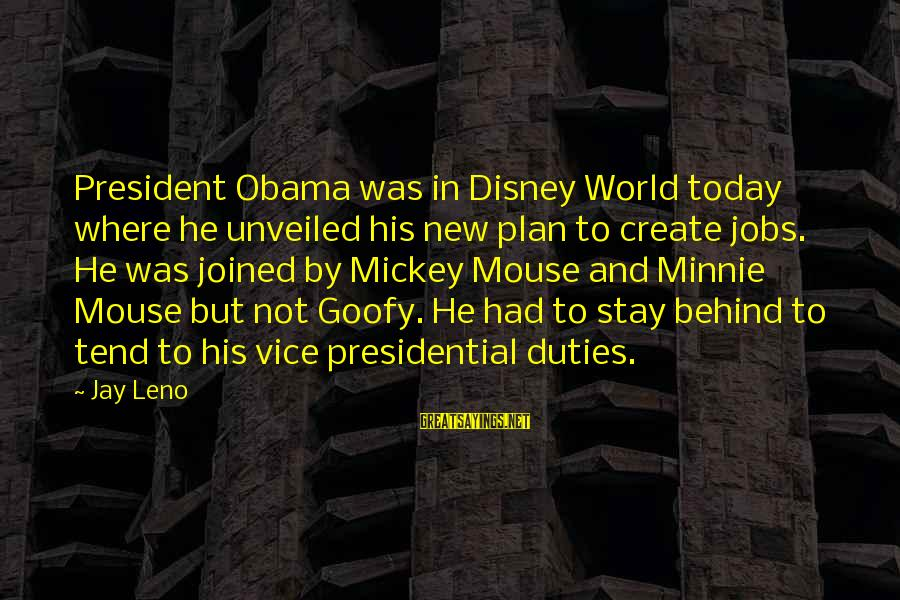 Mickey Minnie Sayings By Jay Leno: President Obama was in Disney World today where he unveiled his new plan to create