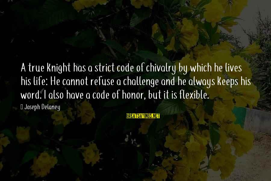Mickey Minnie Sayings By Joseph Delaney: A true knight has a strict code of chivalry by which he lives his life: