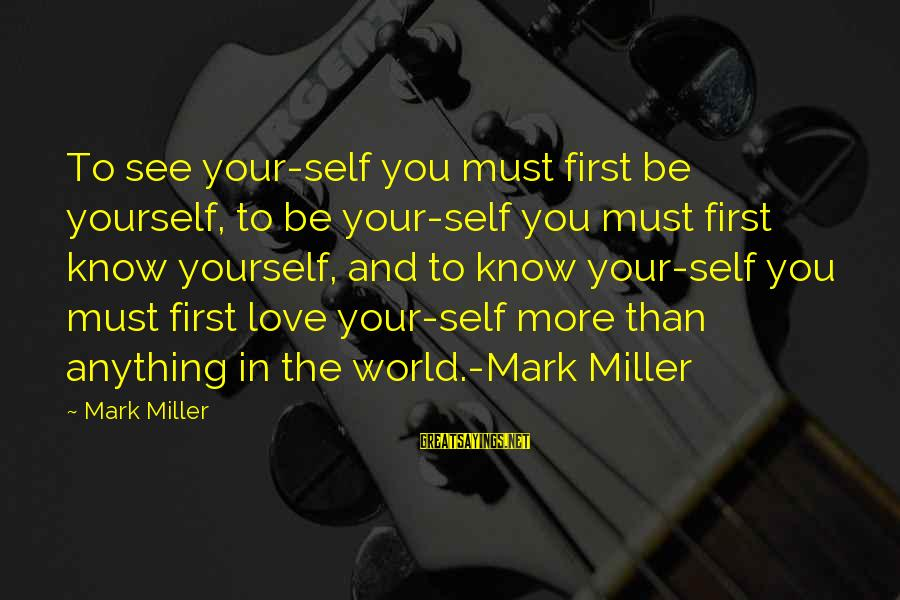 Mickey Minnie Sayings By Mark Miller: To see your-self you must first be yourself, to be your-self you must first know