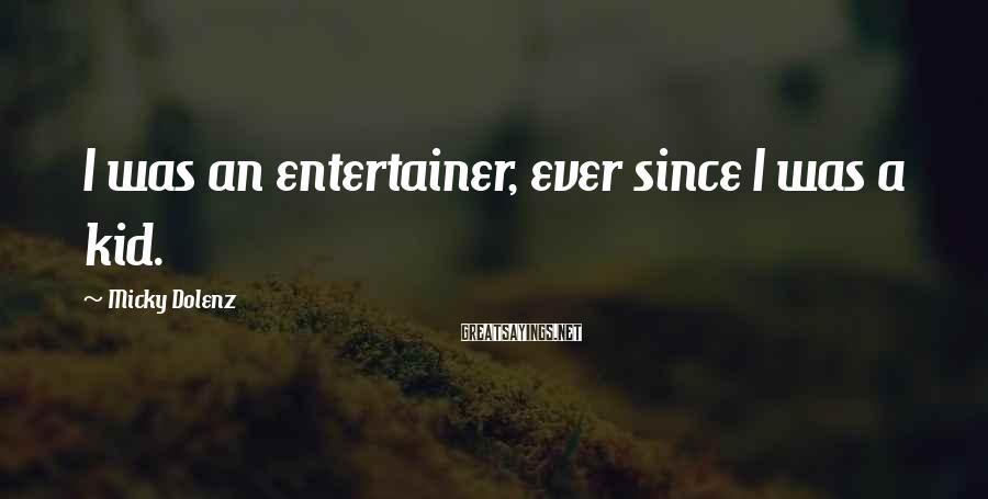Micky Dolenz Sayings: I was an entertainer, ever since I was a kid.