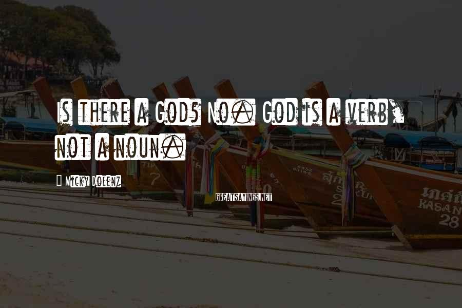 Micky Dolenz Sayings: Is there a God? No. God is a verb, not a noun.