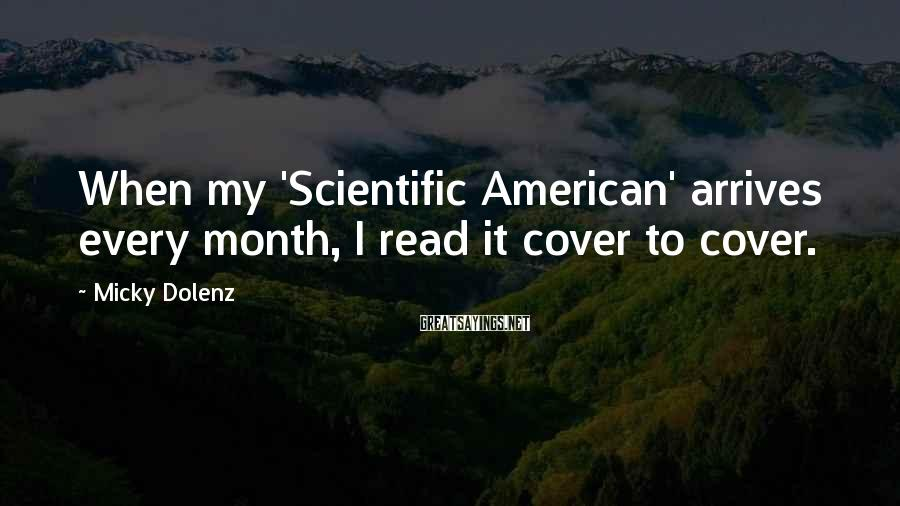Micky Dolenz Sayings: When my 'Scientific American' arrives every month, I read it cover to cover.