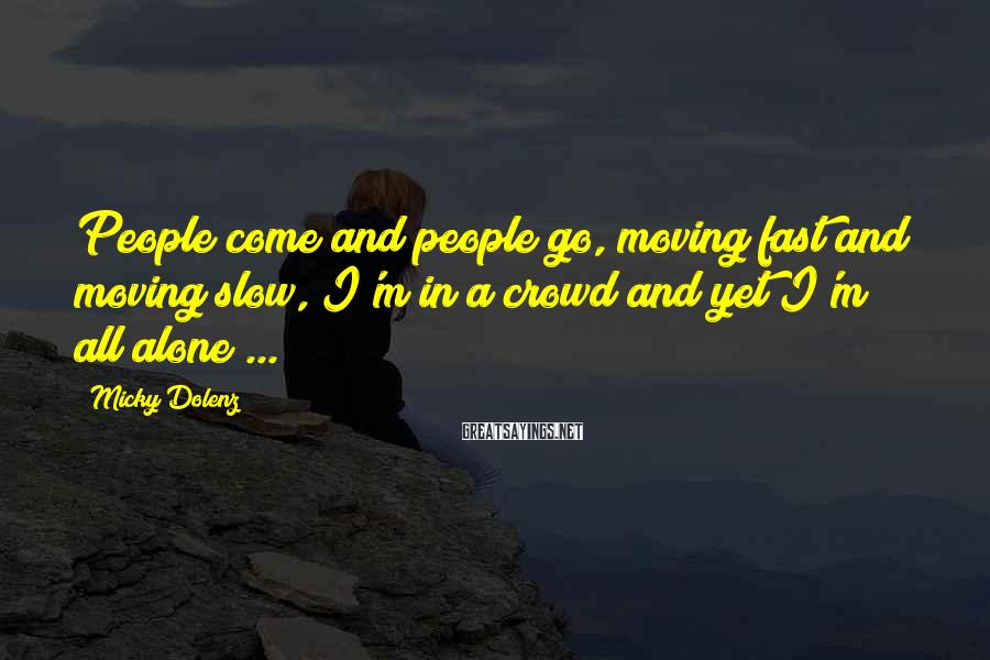 Micky Dolenz Sayings: People come and people go, moving fast and moving slow, I'm in a crowd and