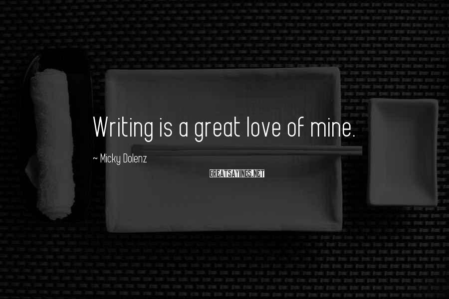Micky Dolenz Sayings: Writing is a great love of mine.