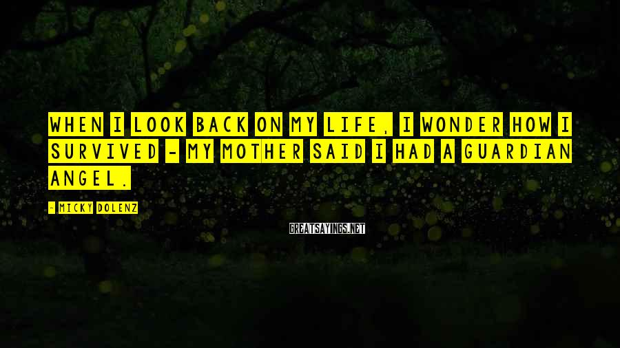 Micky Dolenz Sayings: When I look back on my life, I wonder how I survived - my mother