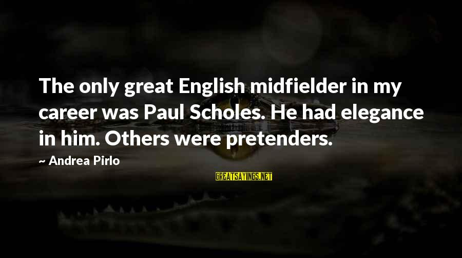 Midfielder Sayings By Andrea Pirlo: The only great English midfielder in my career was Paul Scholes. He had elegance in