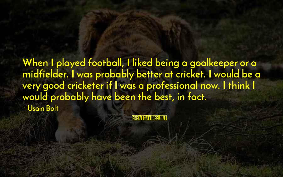 Midfielder Sayings By Usain Bolt: When I played football, I liked being a goalkeeper or a midfielder. I was probably