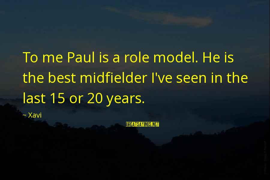 Midfielder Sayings By Xavi: To me Paul is a role model. He is the best midfielder I've seen in