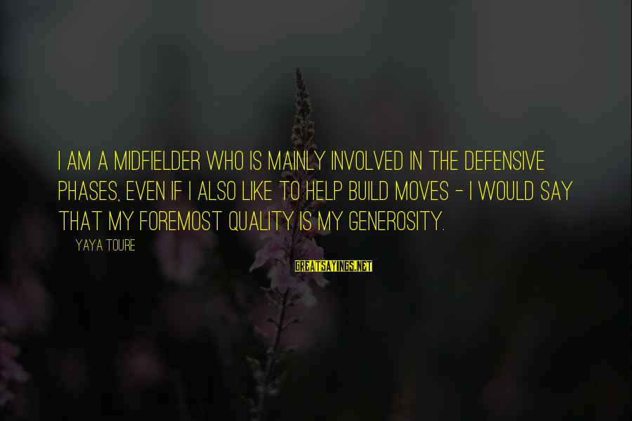 Midfielder Sayings By Yaya Toure: I am a midfielder who is mainly involved in the defensive phases, even if I
