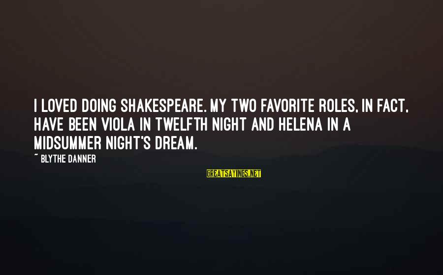 Midsummer's Night Dream Sayings By Blythe Danner: I loved doing Shakespeare. My two favorite roles, in fact, have been Viola in Twelfth