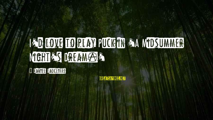 Midsummer's Night Dream Sayings By Daniel Radcliffe: I'd love to play Puck in 'A Midsummer Night's Dream.'
