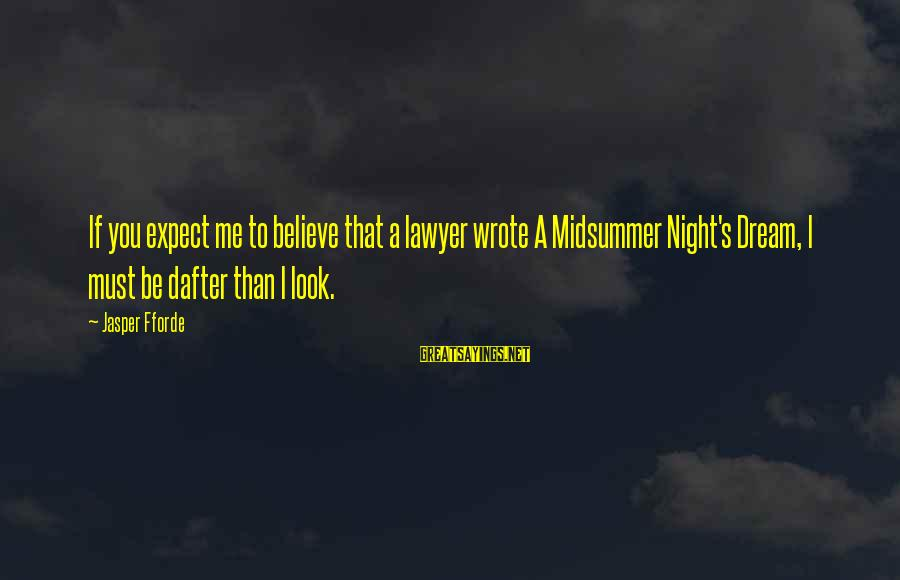 Midsummer's Night Dream Sayings By Jasper Fforde: If you expect me to believe that a lawyer wrote A Midsummer Night's Dream, I