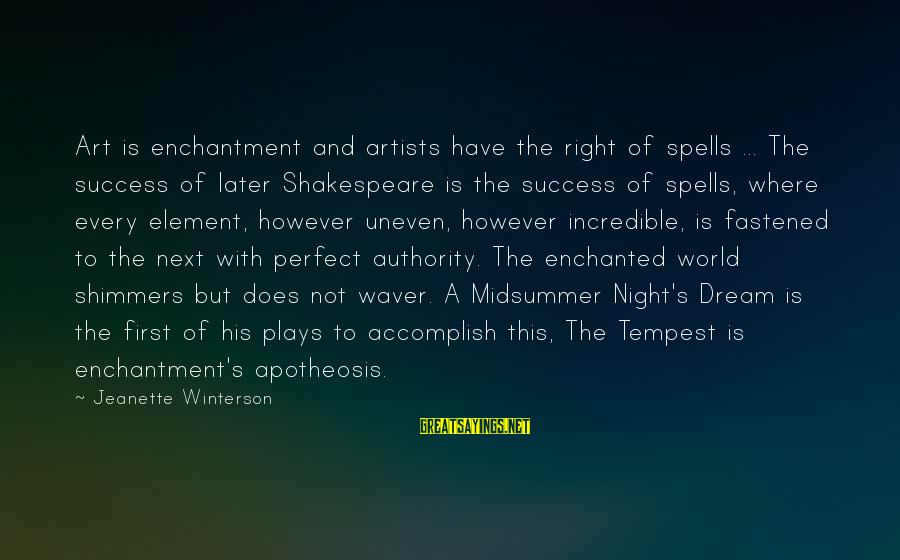 Midsummer's Night Dream Sayings By Jeanette Winterson: Art is enchantment and artists have the right of spells ... The success of later
