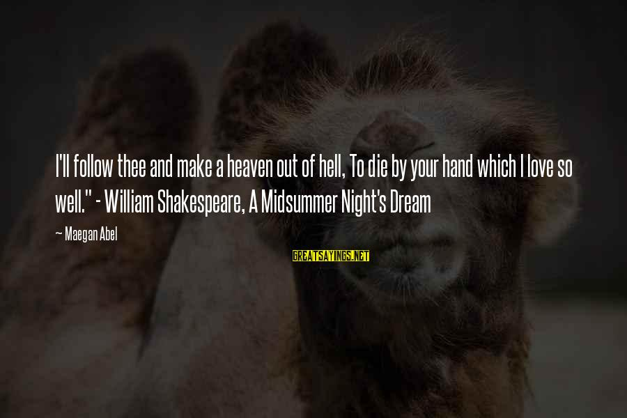 Midsummer's Night Dream Sayings By Maegan Abel: I'll follow thee and make a heaven out of hell, To die by your hand