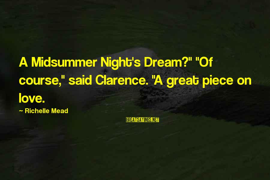 """Midsummer's Night Dream Sayings By Richelle Mead: A Midsummer Night's Dream?"""" """"Of course,"""" said Clarence. """"A great piece on love."""
