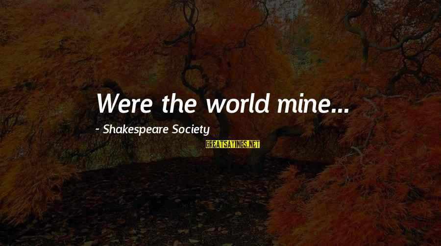 Midsummer's Night Dream Sayings By Shakespeare Society: Were the world mine...