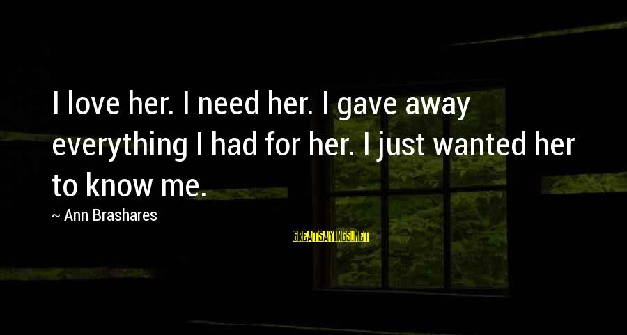Mieze Sayings By Ann Brashares: I love her. I need her. I gave away everything I had for her. I
