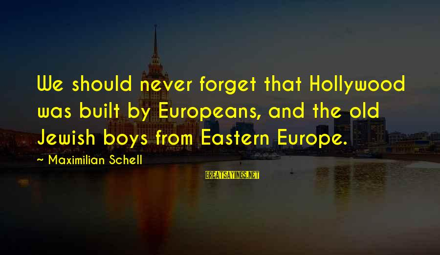 Mieze Sayings By Maximilian Schell: We should never forget that Hollywood was built by Europeans, and the old Jewish boys