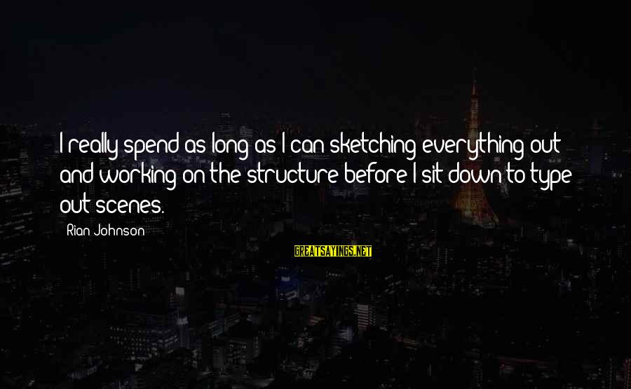Mieze Sayings By Rian Johnson: I really spend as long as I can sketching everything out and working on the