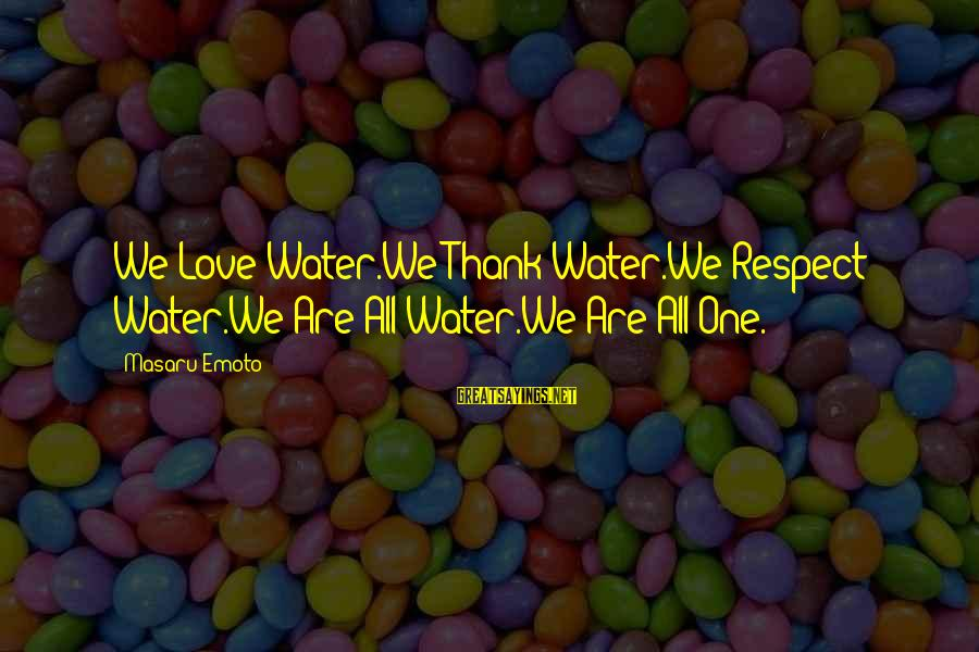 Mighty Duck 3 Sayings By Masaru Emoto: We Love Water.We Thank Water.We Respect Water.We Are All Water.We Are All One.