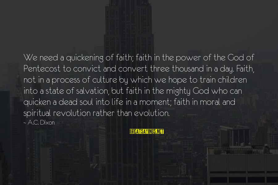 Mighty Sayings By A.C. Dixon: We need a quickening of faith; faith in the power of the God of Pentecost