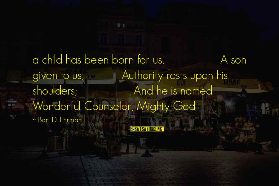 Mighty Sayings By Bart D. Ehrman: a child has been born for us, A son given to us; Authority rests upon