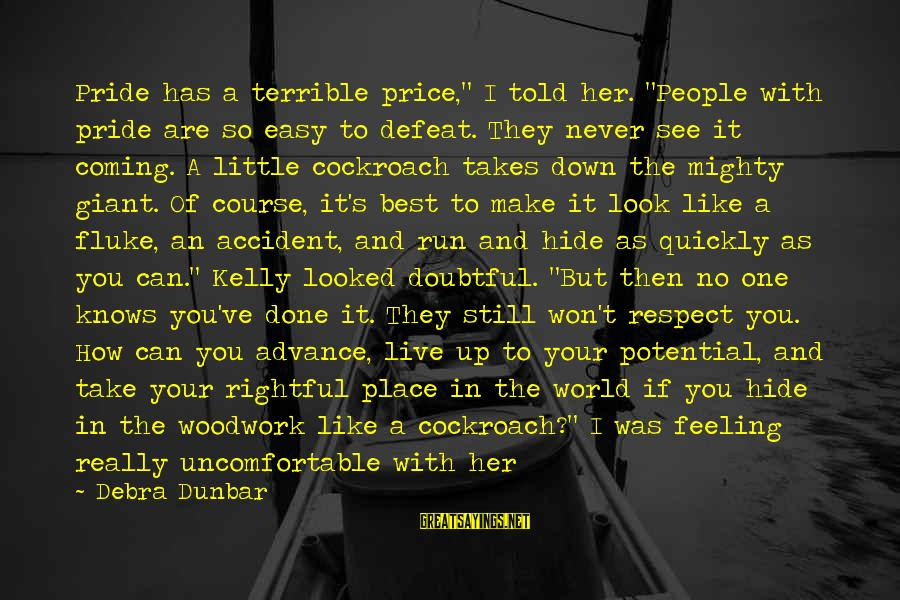 """Mighty Sayings By Debra Dunbar: Pride has a terrible price,"""" I told her. """"People with pride are so easy to"""
