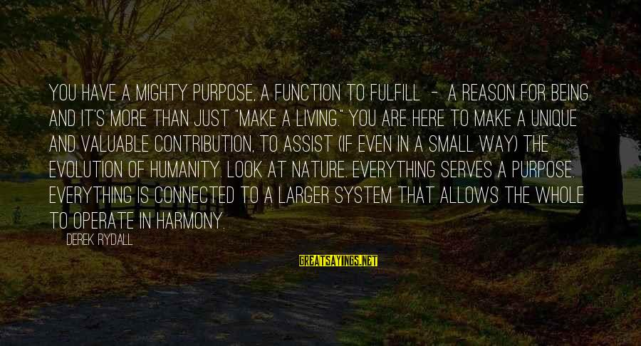 Mighty Sayings By Derek Rydall: You have a mighty purpose, a function to fulfill - a reason for being. And
