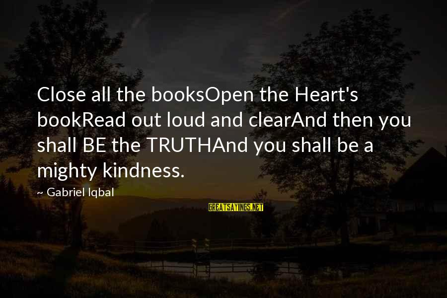 Mighty Sayings By Gabriel Iqbal: Close all the booksOpen the Heart's bookRead out loud and clearAnd then you shall BE