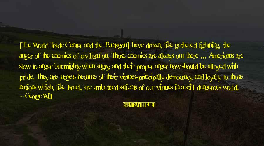 Mighty Sayings By George Will: [The World Trade Center and the Pentagon] have drawn, like gathered lightning, the anger of