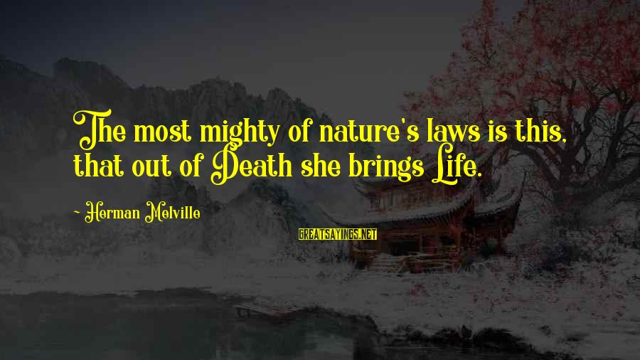 Mighty Sayings By Herman Melville: The most mighty of nature's laws is this, that out of Death she brings Life.