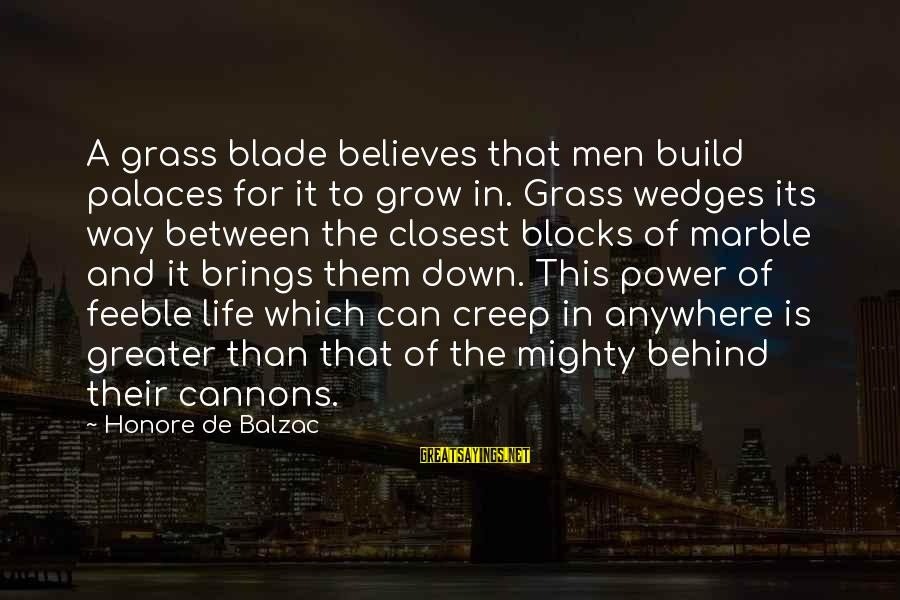 Mighty Sayings By Honore De Balzac: A grass blade believes that men build palaces for it to grow in. Grass wedges
