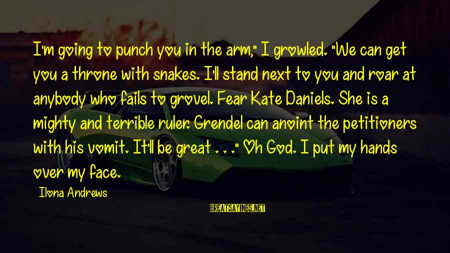 """Mighty Sayings By Ilona Andrews: I'm going to punch you in the arm,"""" I growled. """"We can get you a"""