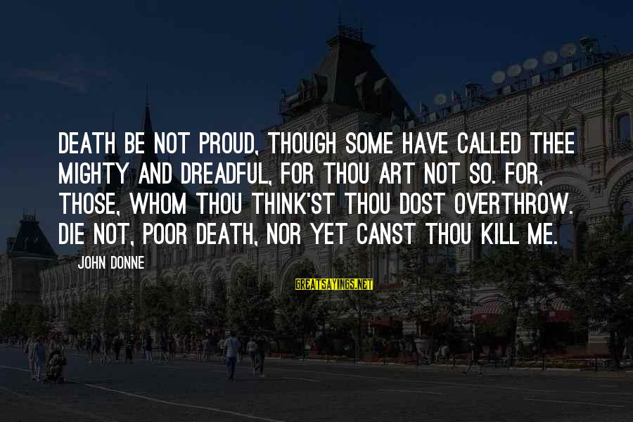 Mighty Sayings By John Donne: Death be not proud, though some have called thee Mighty and dreadful, for thou art