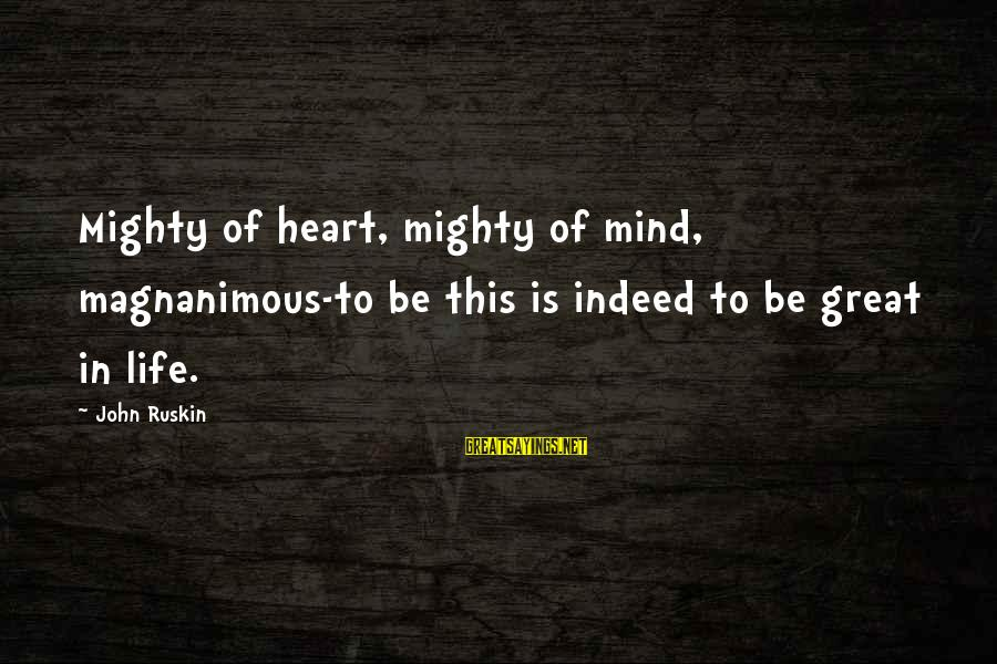 Mighty Sayings By John Ruskin: Mighty of heart, mighty of mind, magnanimous-to be this is indeed to be great in
