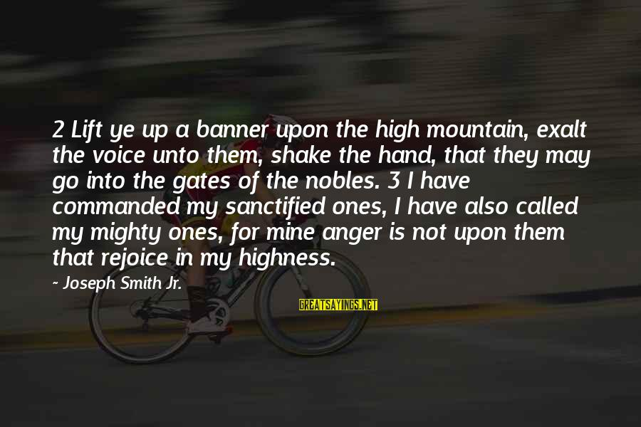 Mighty Sayings By Joseph Smith Jr.: 2 Lift ye up a banner upon the high mountain, exalt the voice unto them,