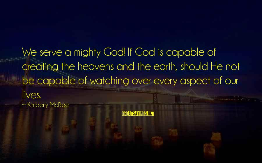 Mighty Sayings By Kimberly McRae: We serve a mighty God! If God is capable of creating the heavens and the