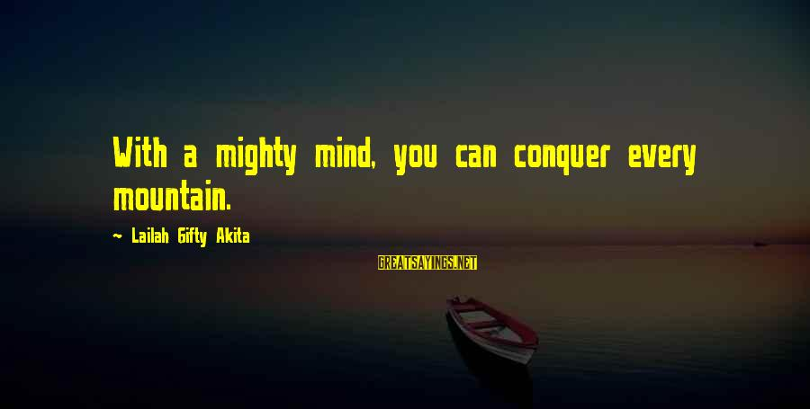 Mighty Sayings By Lailah Gifty Akita: With a mighty mind, you can conquer every mountain.