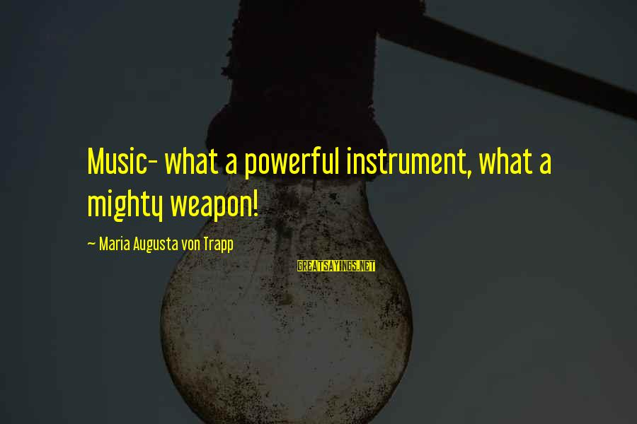Mighty Sayings By Maria Augusta Von Trapp: Music- what a powerful instrument, what a mighty weapon!
