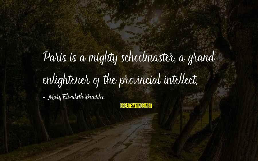 Mighty Sayings By Mary Elizabeth Braddon: Paris is a mighty schoolmaster, a grand enlightener of the provincial intellect.