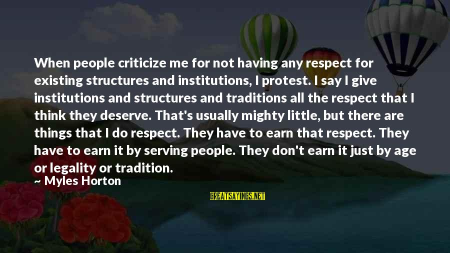 Mighty Sayings By Myles Horton: When people criticize me for not having any respect for existing structures and institutions, I