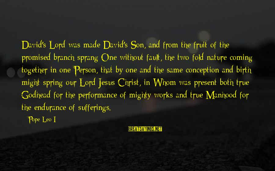 Mighty Sayings By Pope Leo I: David's Lord was made David's Son, and from the fruit of the promised branch sprang