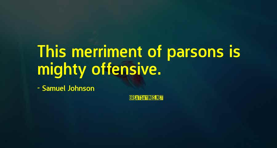 Mighty Sayings By Samuel Johnson: This merriment of parsons is mighty offensive.