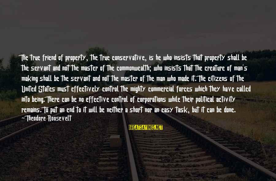 Mighty Sayings By Theodore Roosevelt: The true friend of property, the true conservative, is he who insists that property shall