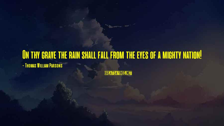 Mighty Sayings By Thomas William Parsons: On thy grave the rain shall fall from the eyes of a mighty nation!