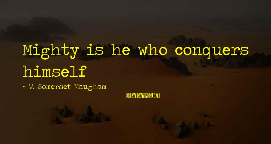 Mighty Sayings By W. Somerset Maugham: Mighty is he who conquers himself