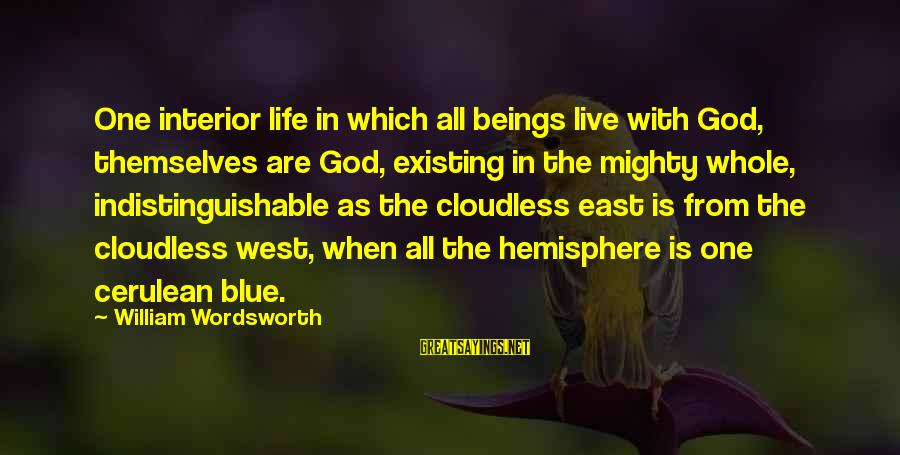 Mighty Sayings By William Wordsworth: One interior life in which all beings live with God, themselves are God, existing in