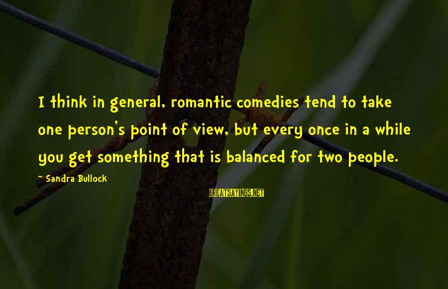 Migratory Birds Sayings By Sandra Bullock: I think in general, romantic comedies tend to take one person's point of view, but