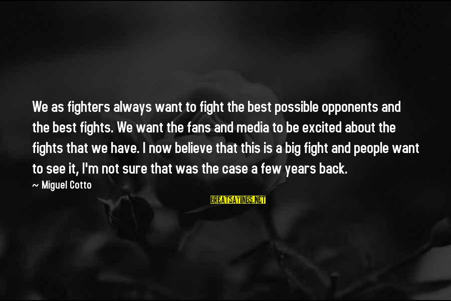 Miguel Cotto Sayings By Miguel Cotto: We as fighters always want to fight the best possible opponents and the best fights.